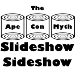 And In This Corner, Wearing the Black and White Trunks and Weighing in at 11 Slides, Give It Up for the Ape Con Myth Slideshow Sideshow!