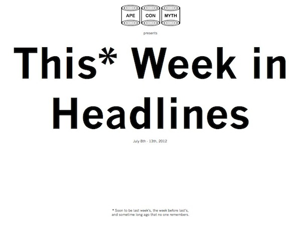 This* Week in Headlines (July 8-13, 2012)